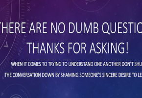 There are No Dumb Questions, Thanks for Asking