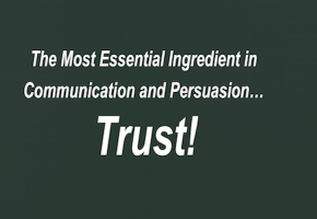 Trust is the Most Essential Ingredient in Communication and Persuasion