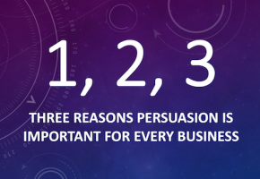 Three Reasons Every Business Needs to Focus on Persuasion