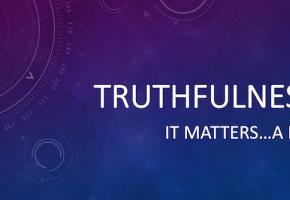 Truthfulness Matters...A Lot!