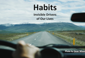 Habits Are The Invisible Drivers Of Our Lives