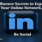Influence Secrets to Expand Your Online Network: Be Social
