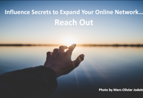 Influence Secrets to Expand Your Online Network: Reach Out