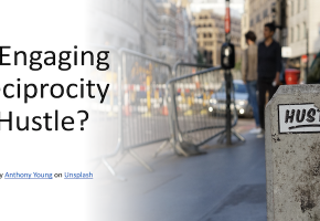 Is Engaging Reciprocity a Hustle?