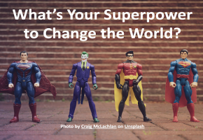 What's Your Superpower to Change the World?