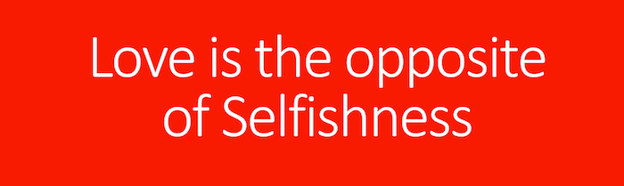 Love and selfishness are opposites